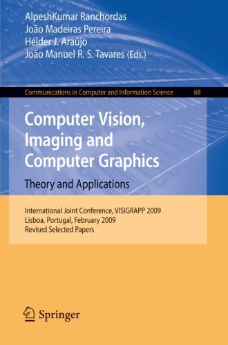Computer Vision, Imaging and Computer Graphics: Theory and Applications: International Joint Conference, VISIGRAPP 2009, Lisboa, Portugal, February ... in Computer and Information Science)