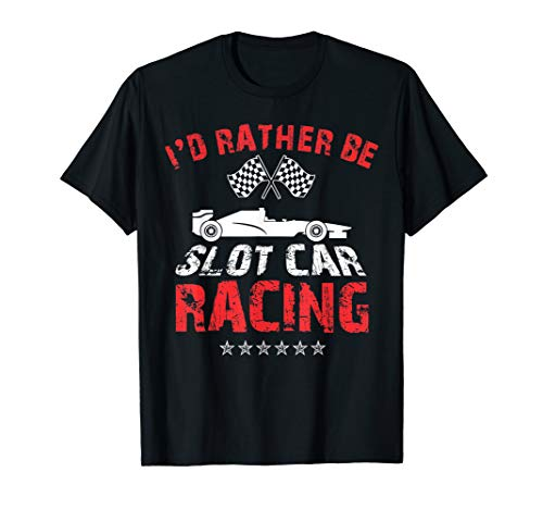 - I'd Rather Be Slot Car Racing T-Shirt Slot Car Hobby Tee