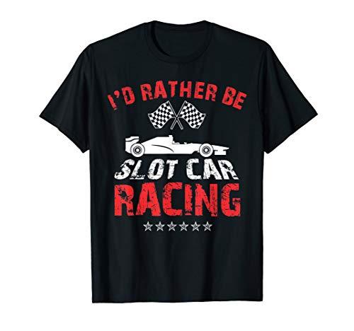 I'd Rather Be Slot Car Racing T-Shirt Slot Car Hobby Tee