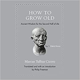 how to grow old ancient wisdom for the second half of life