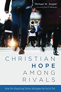 Book Cover: Christian Hope among Rivals: How Life-Organizing Stories Anticipate the End of Evil