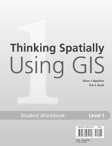 Thinking Spatially Using GIS: Our World GIS Education, Level 1 Student Workbook