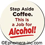 Step aside coffee. This is a job for Alcohol!- Pin Back Button