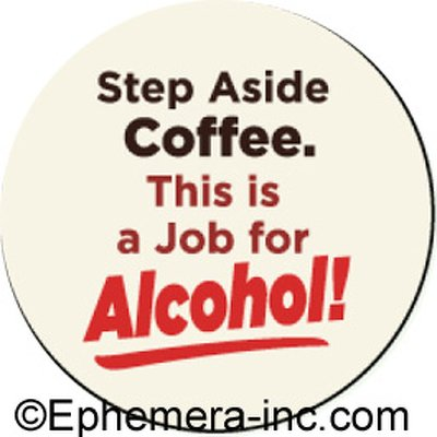 Step aside coffee. This is a job for Alcohol!- Pin Back Button by Ephemera, Inc (Image #1)
