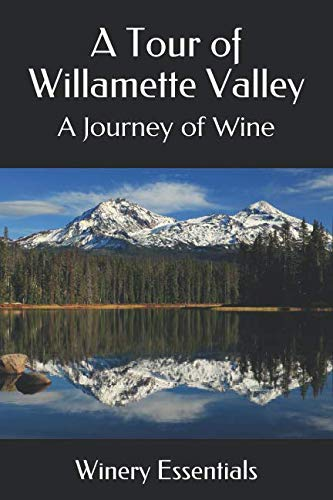 A Tour of Willamette Valley: A Journey of Wine by Winery Essentials