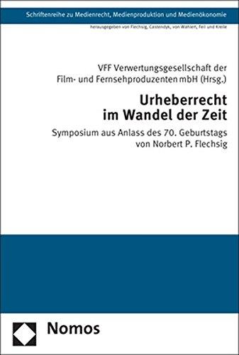 urheberrecht-im-wandel-der-zeit-symposium-aus-anlass-des-70-geburtstags-von-norbert-p-flechsig-schriftenreihe-zu-medienrecht-medienproduktion-und-medienkonomie-band-38