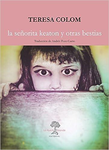 LA SEÑORITA KEATON Y OTRAS BESTIAS: TERESA COLOM ...