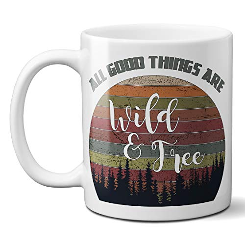 All Good Things are Wild and Free Ceramic Coffee Mug, 11 or 15 Ounce