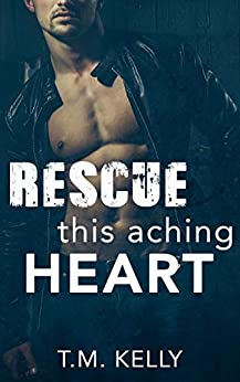 Rescue This Aching Heart (Falling Deep Into You Trilogy Book 3) by [Kelly, T.M.]