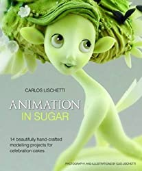 [(Animation in Sugar: 14 Beautifully Hand-crafted Modelling Projects for Celebration Cakes)] [ By (author) Carlos Lischetti, Edited by Jenny Stewart ] [October, 2012]