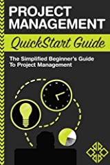 Project Management: QuickStart Guide - The Simplified Beginner's Guide to Project Management Paperback