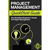 Project Management: QuickStart Guide - The Simplified Beginner's Guide to Project Management
