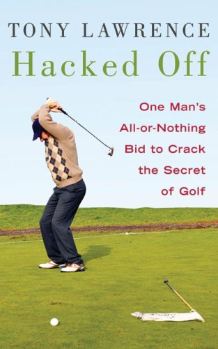 Hacked Off: One Man's All-or-Nothing Bid to Crack the Secret of Golf Text fb2 ebook