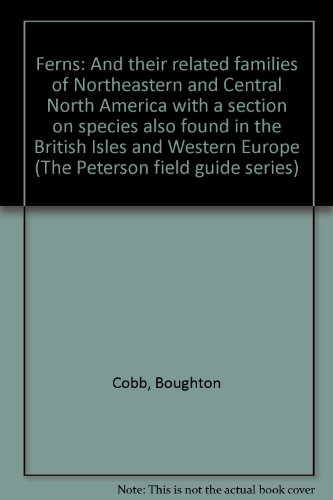 Ferns: And their related families of Northeastern and Central North America with a section on species also found in the British Isles and Western Europe (The Peterson field guide series)