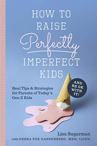 How to Raise Perfectly Imperfect Kids and Be OK with It: Real Tips & Strategies for Parents of Today