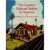 The Country Railroad Station in America, H. Roger Grant and Charles W. Bohi, 0871085232