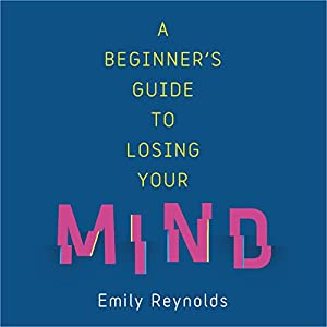 A Beginner's Guide to Losing Your Mind Audiobook