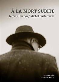 A la mort subite par Jerome Charyn
