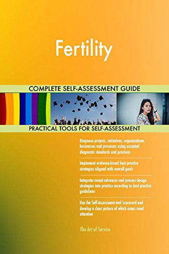 Fertility All-Inclusive Self-Assessment - More than 680 Success Criteria, Instant Visual Insights, Comprehensive Spreadsheet Dashboard, Auto-Prioritized for Quick Results