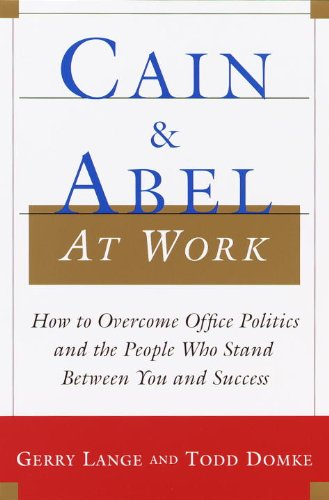 Cain and Abel at Work: How to Overcome Office Politics and the People Who Stand Between You and Success (Relationship Between Organizational Behavior And Organizational Development)