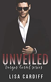 Unveiled (Vargas Cartel Series Book 2) by [Cardiff, Lisa]