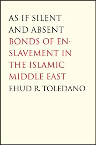 As If Silent and Absent: Bonds of Enslavement in the Islamic Middle East