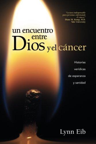 Un encuentro entre Dios y el cáncer: Historias verídicas de esperanza y sanidad (Spanish Edition)