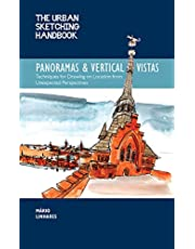 The Urban Sketching Handbook Panoramas and Vertical Vistas: Techniques for Drawing on Location from Unexpected Perspectives