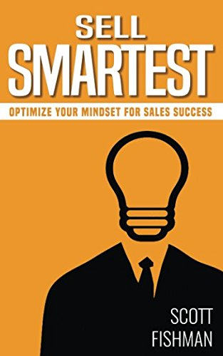 Download Sell Smartest: Optimize Your Mindset For Sales Success (30 Minute Sales Coach) PDF
