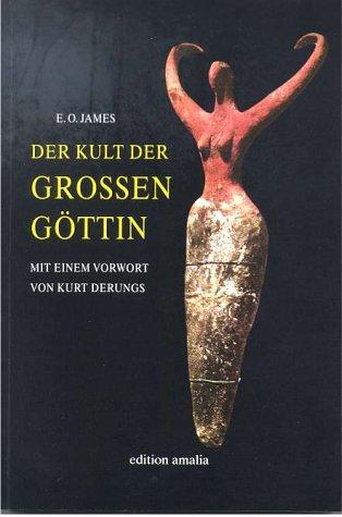 Der Kult der Grossen Göttin. Mit einem Vorwort von Kurt Derungs
