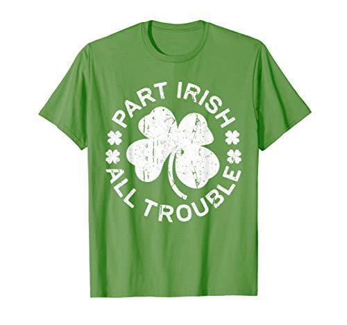 - Part Irish All Trouble T-Shirt Saint Patrick Day Gift Shirt