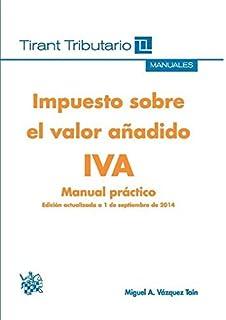 Impuesto Sobre el Valor Añadido IVA Manual Práctico (Manuales Tirant Tributario)