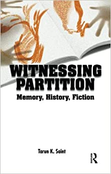 Witnessing Partition: Memory, History, Fiction
