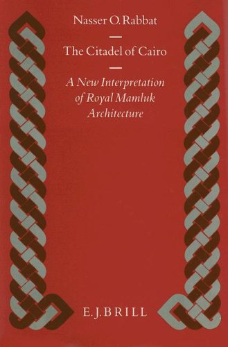 14: The Citadel of Cairo: A New Interpretation of Royal Mamluk Architecture (Islamic History and Civilization: Studies and Texts)