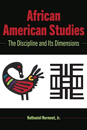 African American Studies: The Discipline and Its Dimensions (Black Studies and Critical Thinking)