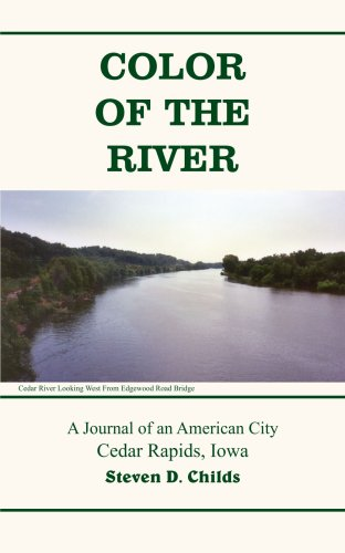 Color of the River: A Journal of an American City Cedar Rapids, Iowa ()