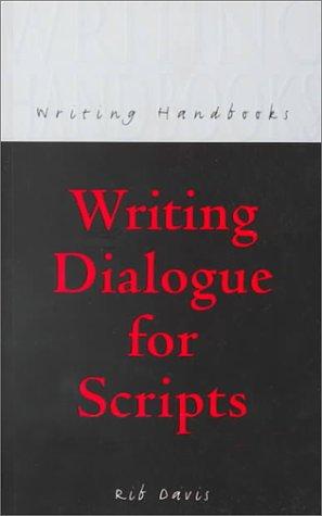 Writing Dialogue for Scripts (A&C Black Writing Handbooks)