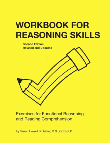 Workbook for Reasoning Skills: Exercises for Functional Reasoning and Reading Comprehension, Second Edition, Revised and Updated (William Beaumont Hospital Series in Speech and Language Pathology)