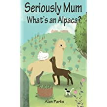 Seriously Mum, What's an Alpaca?: An Adventure in the Frying Pan of Spain