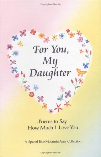 For You My Daughter Poems That Say How Much I Love You A Special