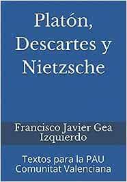 Platón, Descartes y Nietzsche: Textos para la PAU Comunitat Valenciana: Amazon.es: Gea Izquierdo, Francisco Javier: Libros