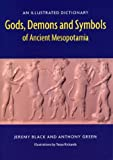 Gods, Demons and Symbols of Ancient Mesopotamia: An Illustrated Dictionary