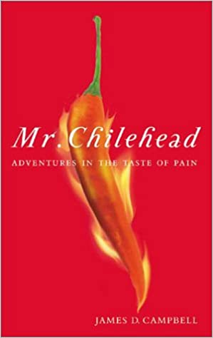 Mr. Chilehead: Adventures in the Taste of Pain