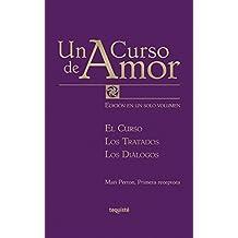 Un Curso de Amor: Edición completa en un solo volumen. El Curso, Los Tratados y Los Diálogos (Spanish Edition)