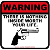 Warning there is nothing inside worth your life. (Bumper Sticker)