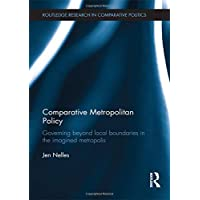 Comparative Metropolitan Policy: Governing Beyond Local Boundaries in the Imagined Metropolis;Routledge Research in Comparative Politics