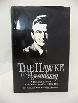 Hawke Ascendancy, The: A Definitive Account of Its Origins and Climax, 1975-83