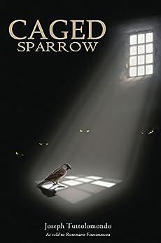 Caged Sparrow by [Tuttolomondo, Joseph, Fitzsimmons, Rosemarie]