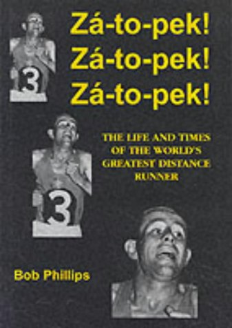 Za-To-Pek! Za-To-Pek! Za-To-Pek! : The Life and Times of the World's Greatest Distance Runner