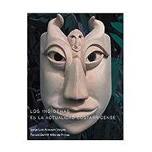 LOS INDÍGENAS EN LA ACTUALIDAD COSTARRICENSE (Spanish Edition)
